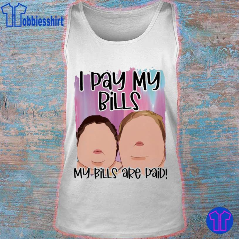 1000 Pound Sisters I Pay My Bills My Bills Are Paid Shirt tank top