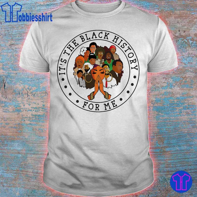 It's the black history for me shirt