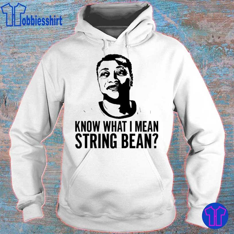 Know What I Mean String Bean Shirt hoodie