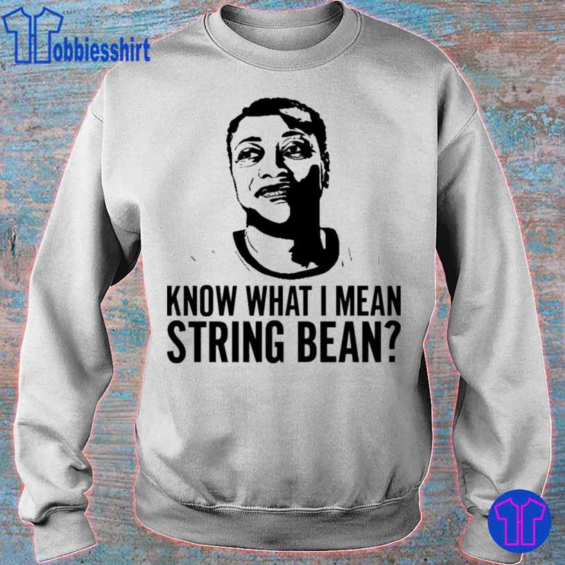 Know What I Mean String Bean Shirt sweater