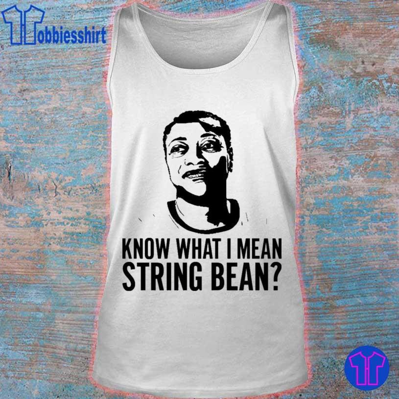 Know What I Mean String Bean Shirt tank top