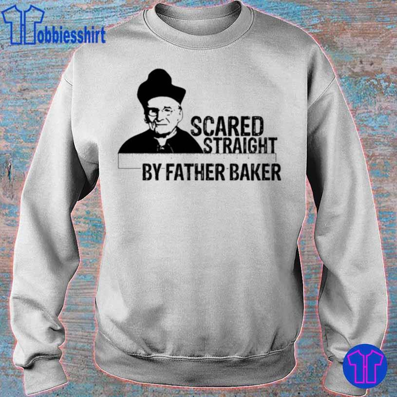 Nelson Baker Scared Straight By Father Baker Shirt sweater