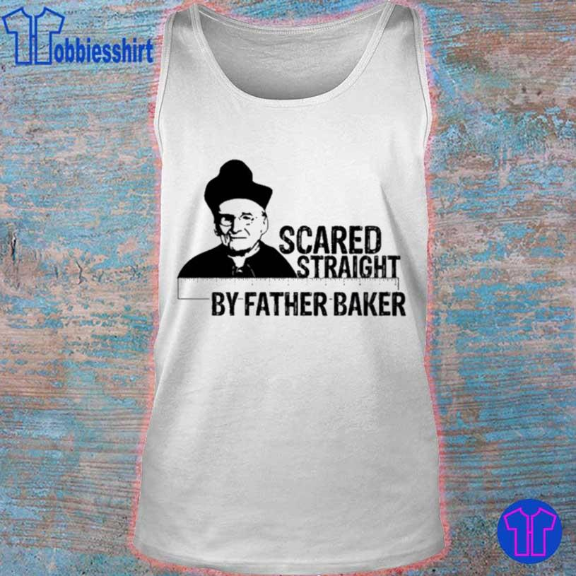Nelson Baker Scared Straight By Father Baker Shirt tank top