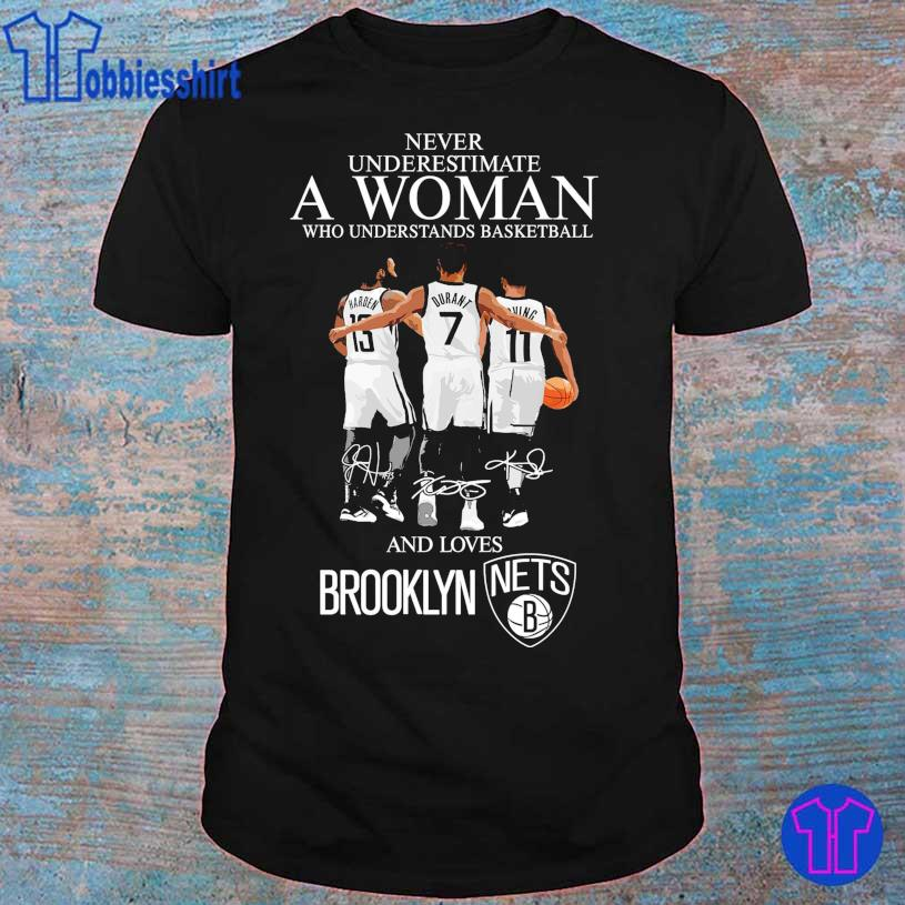 Never underestimate A Woman who understands Basketball and lovers Brooklyn Nets B shirt