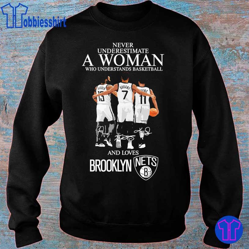 Never underestimate A Woman who understands Basketball and lovers Brooklyn Nets B s sweater