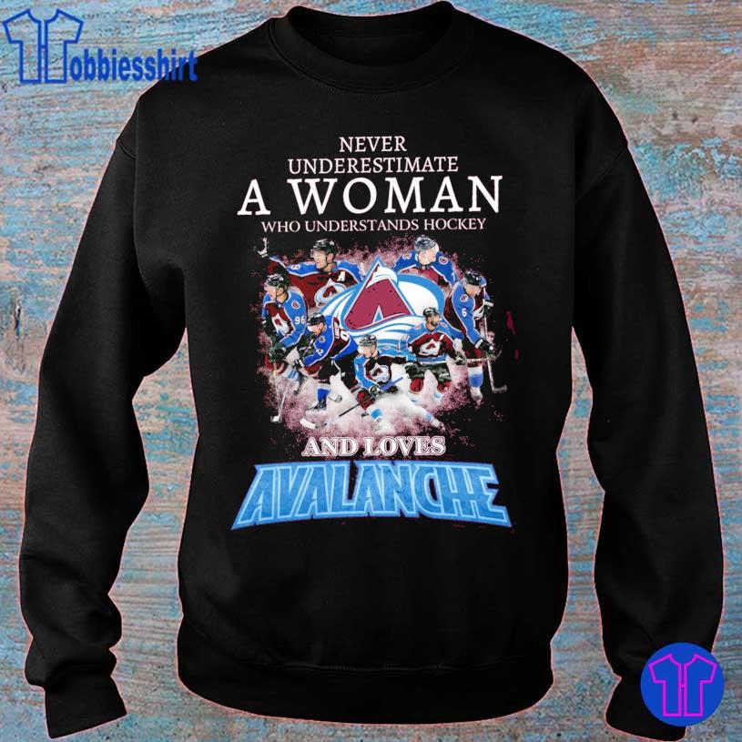 Never underestimate A Woman who understands Hockey and loves Avalanche s sweater
