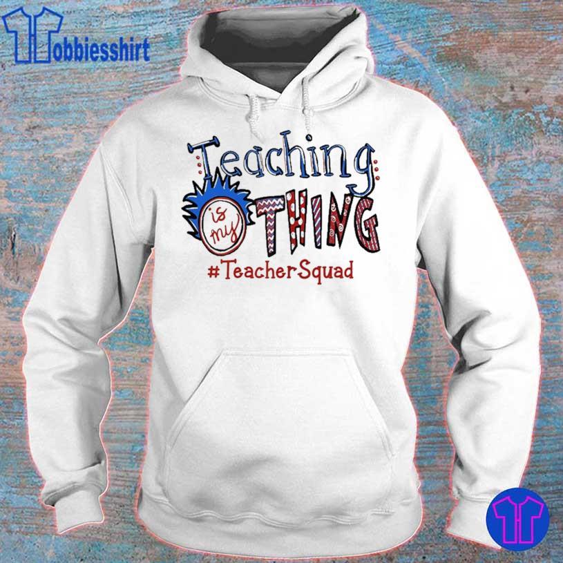 Teaching Is My Thing Teacher Squad Shirt hoodie