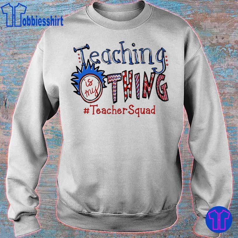 Teaching Is My Thing Teacher Squad Shirt sweater