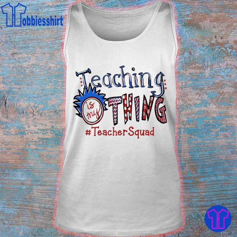 Teaching Is My Thing Teacher Squad Shirt tank top