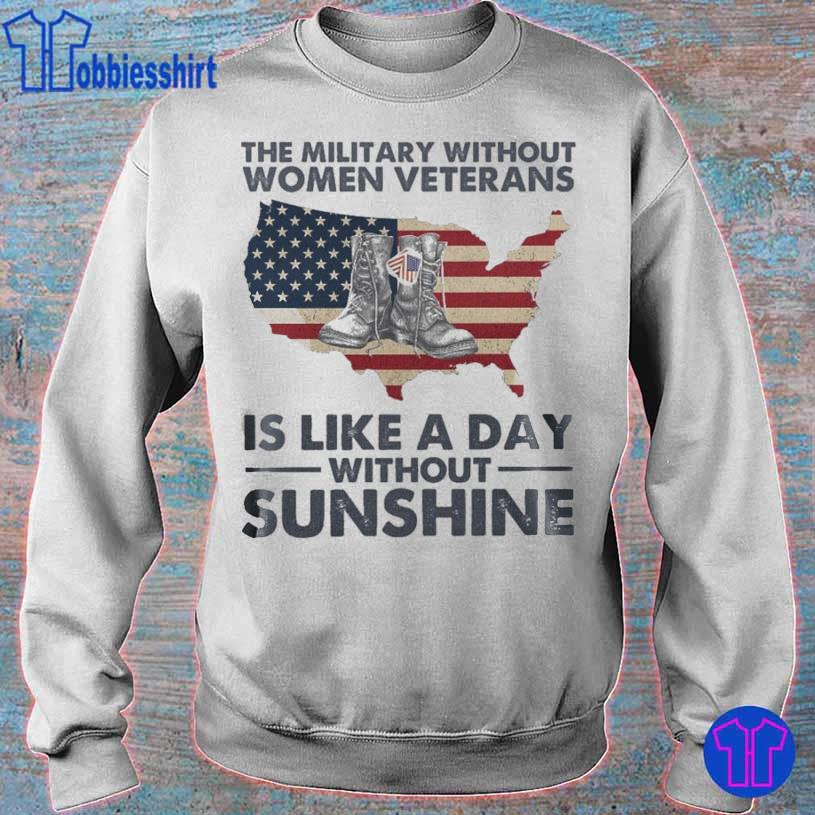 The military without Women Veterans is like a day without Sunshine s sweater