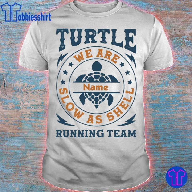 Turtle we are name slow as shell running team shirt
