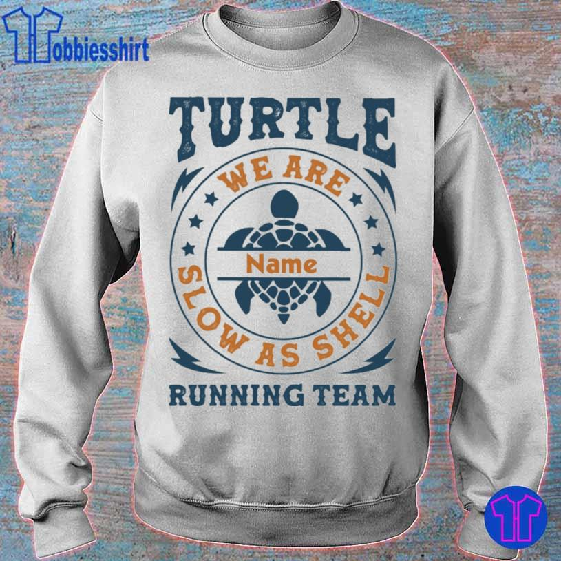 Turtle we are name slow as shell running team s sweater