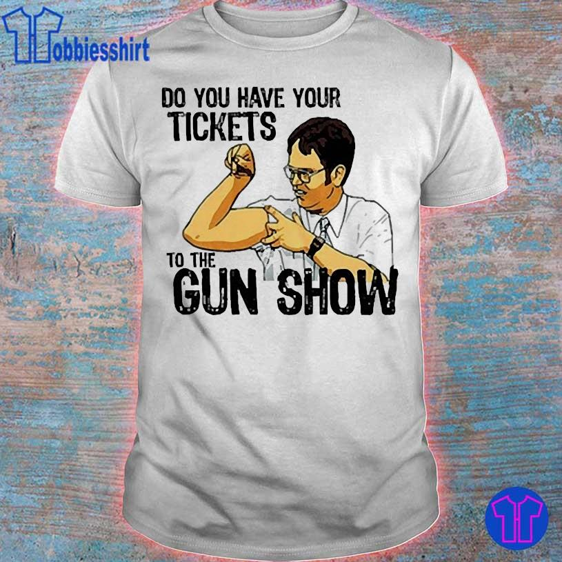 Do You have your tickets to the gun show shirt