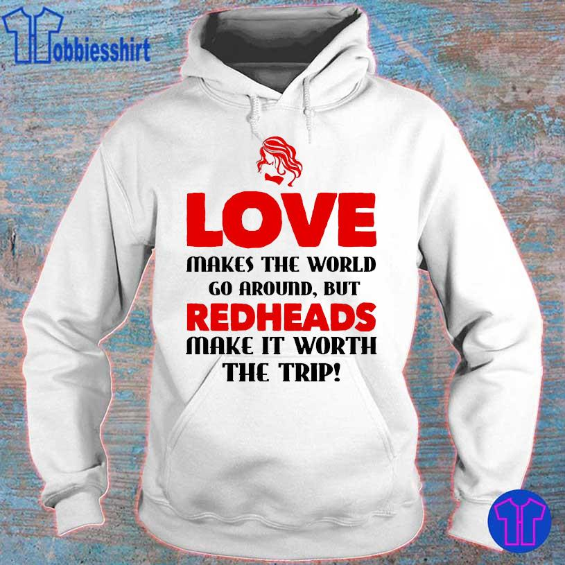 Love makes the world go around but redheads make it worth the trip hoodie