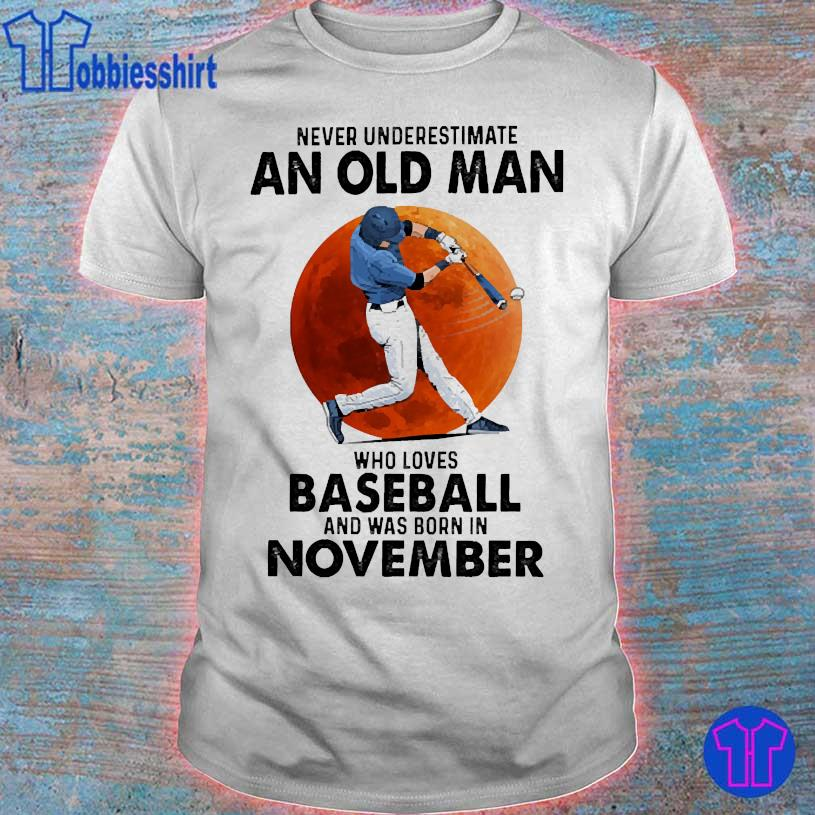 Never Underestimate an old man Who loves Baseball and was born in november shirt