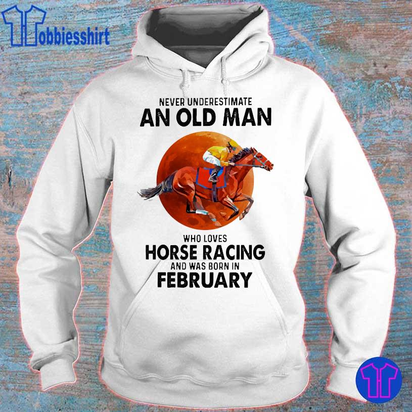 Never Underestimate an old man Who loves horse racing and was born in February hoodie