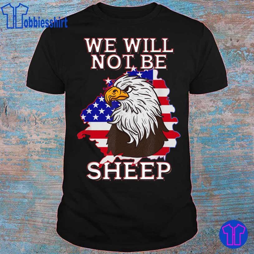 We Will Not Be Sheep Us Flag Eagle Patriotic Shirt