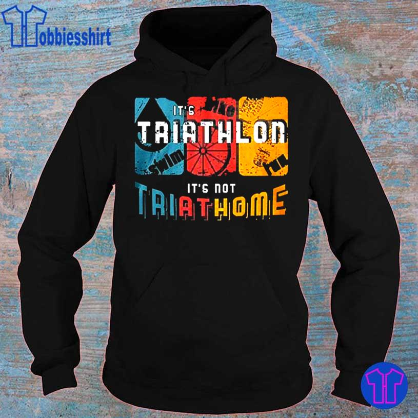 Its Triathlon Its Not Try At Home Shirt hoodie