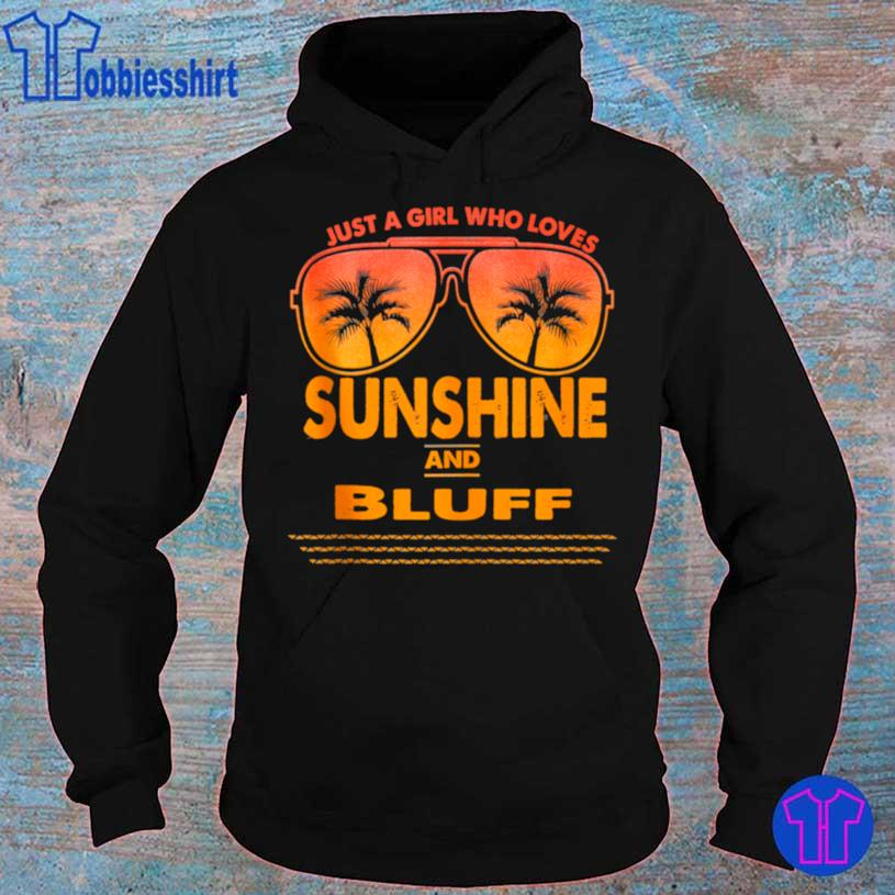 Just A Girl Who Loves Sunshine And Bluff Shirt hoodie