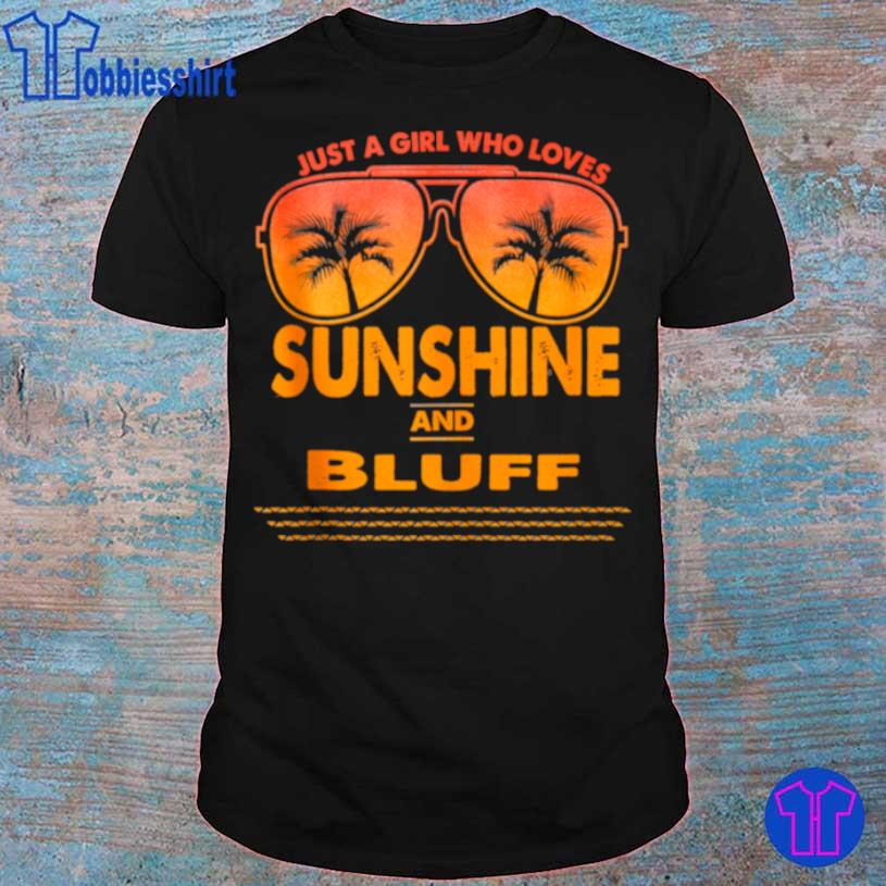 Just A Girl Who Loves Sunshine And Bluff Shirt