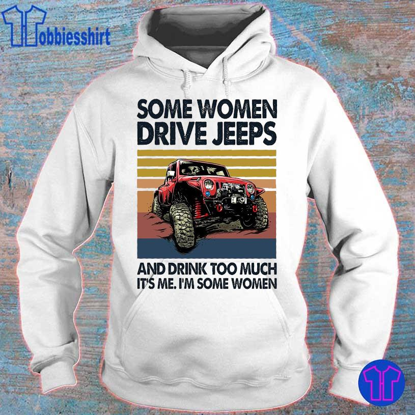 Some Women drive Jeeps and drink too much it's me i'm some Some Vintage hoodie