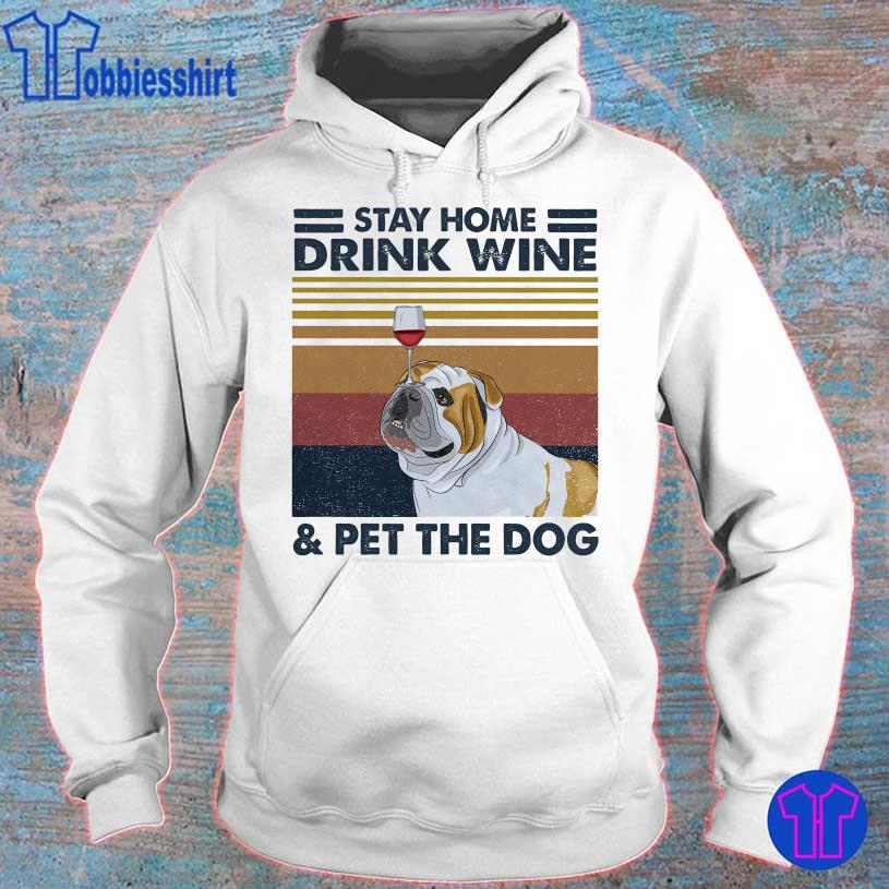 Bulldog Stay home drink Wine and Pet the Dog vintage hoodie