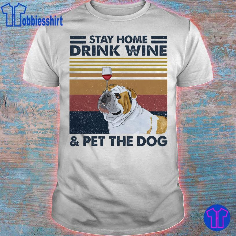 Bulldog Stay home drink Wine and Pet the Dog vintage shirt