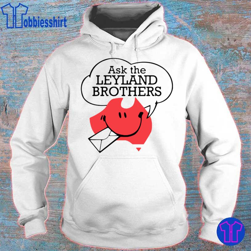 Ask The Leyland Brothers Shirt hoodie