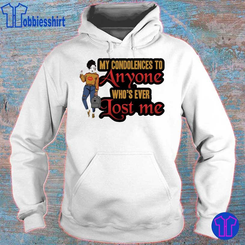 Black Girl My condolences to anyone who's ever lost me s hoodie