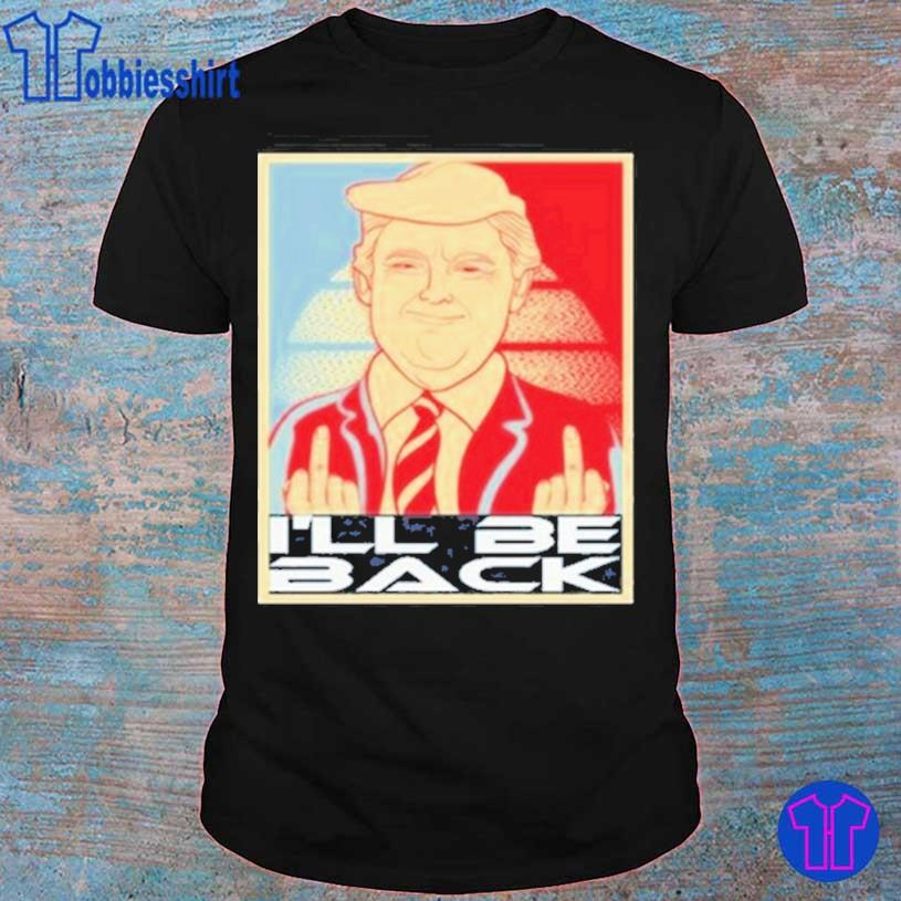 Funny Donald Trump Middle Fucking You I'll Be Back Vintage Shirt Funny Anti Biden