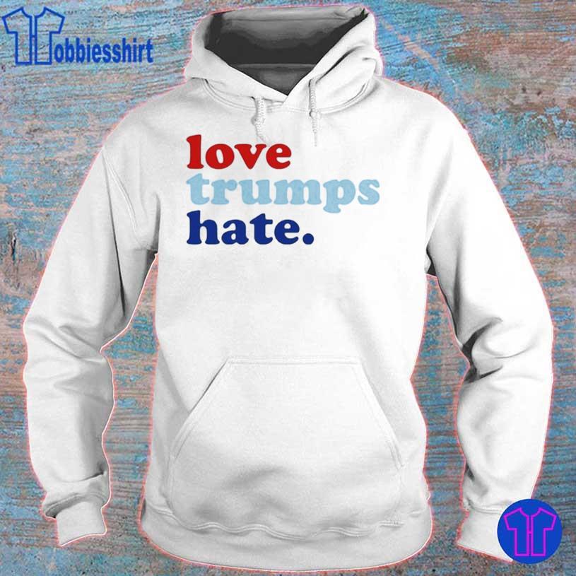 Funny Love Trumps hate s hoodie
