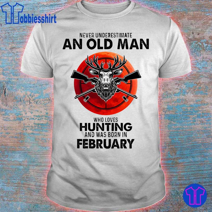 Never underestimate an old man who loves hunting and was born in February shirt