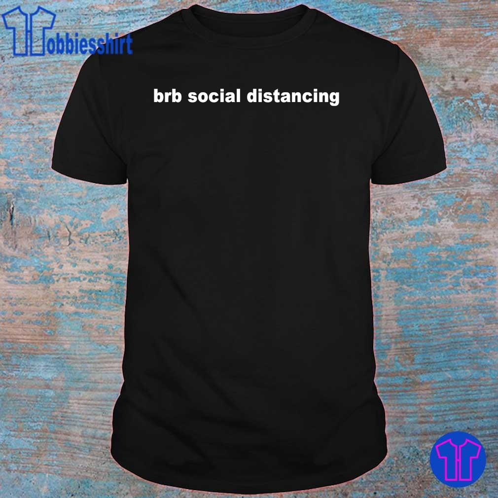 Official Brb Social Distancing Shirt