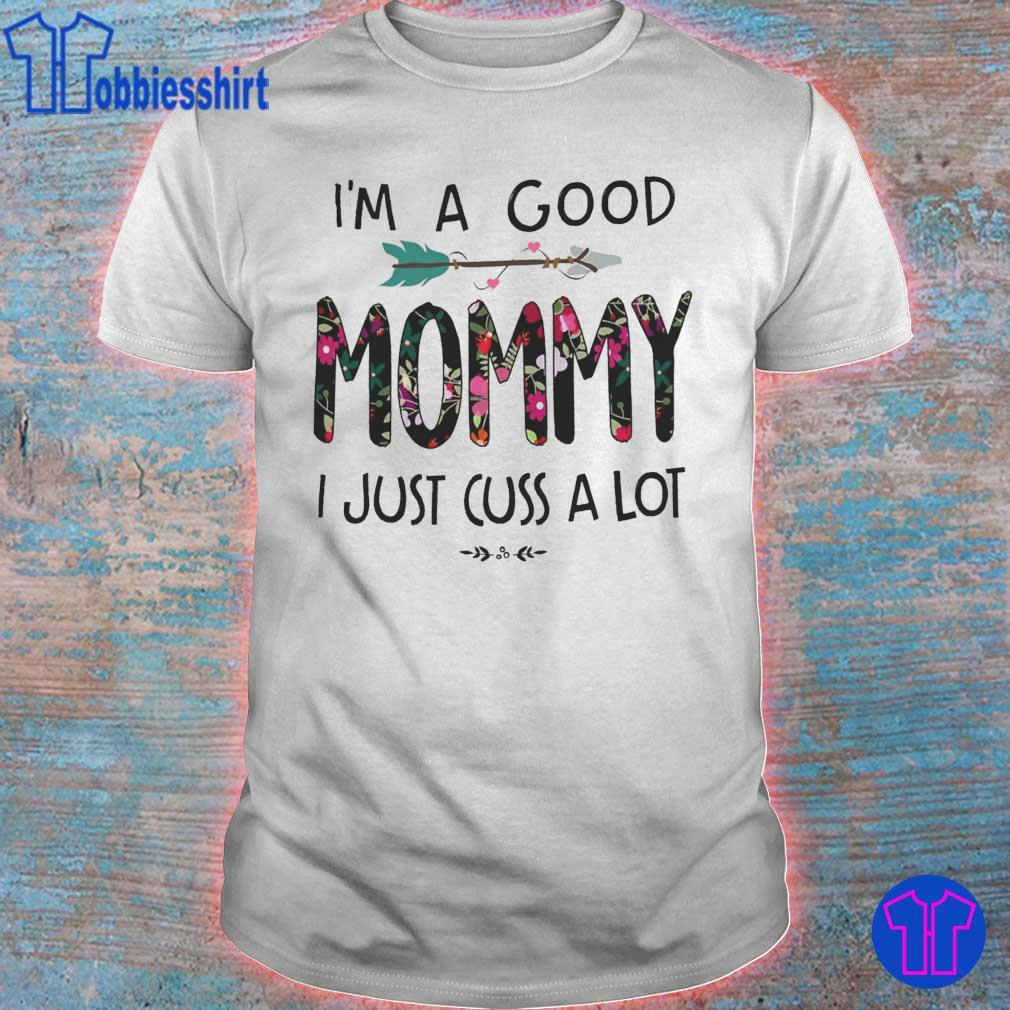 Official I'm A Good Mommy I Just Cuss A Lot Floral Shirt
