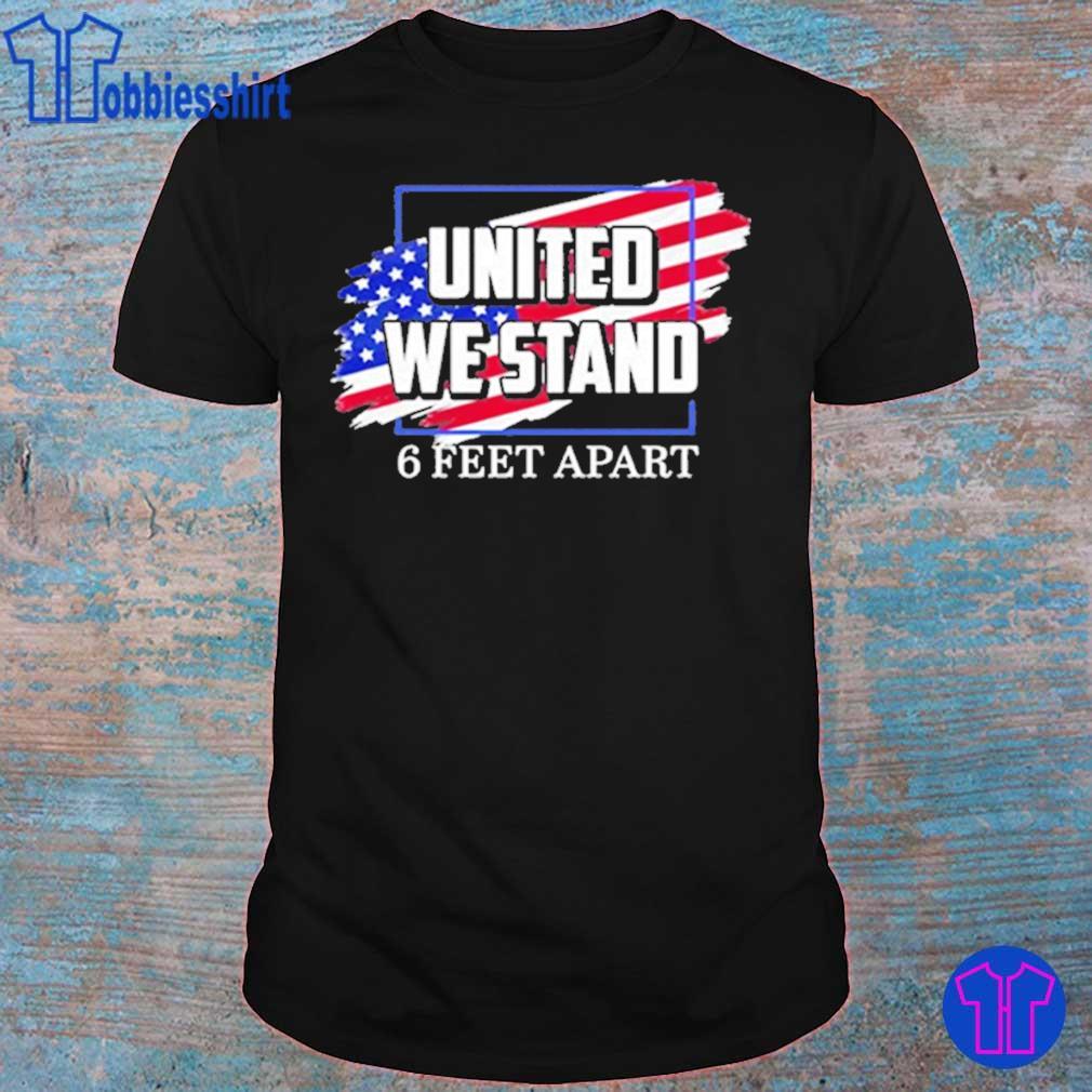 6 Feet Apart: United We Stand 6 Feet Apart Shirt, Hoodie, Sweater, Long