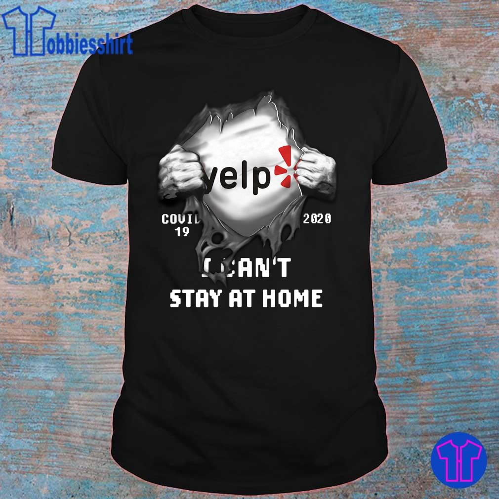 Blood inside me Yelp covid-19 2020 I can't stay at home shirt