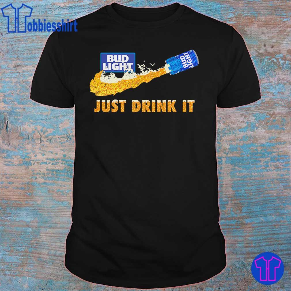 Bud Light Beer Just Drink It Shirt Hoodie Sweater Long