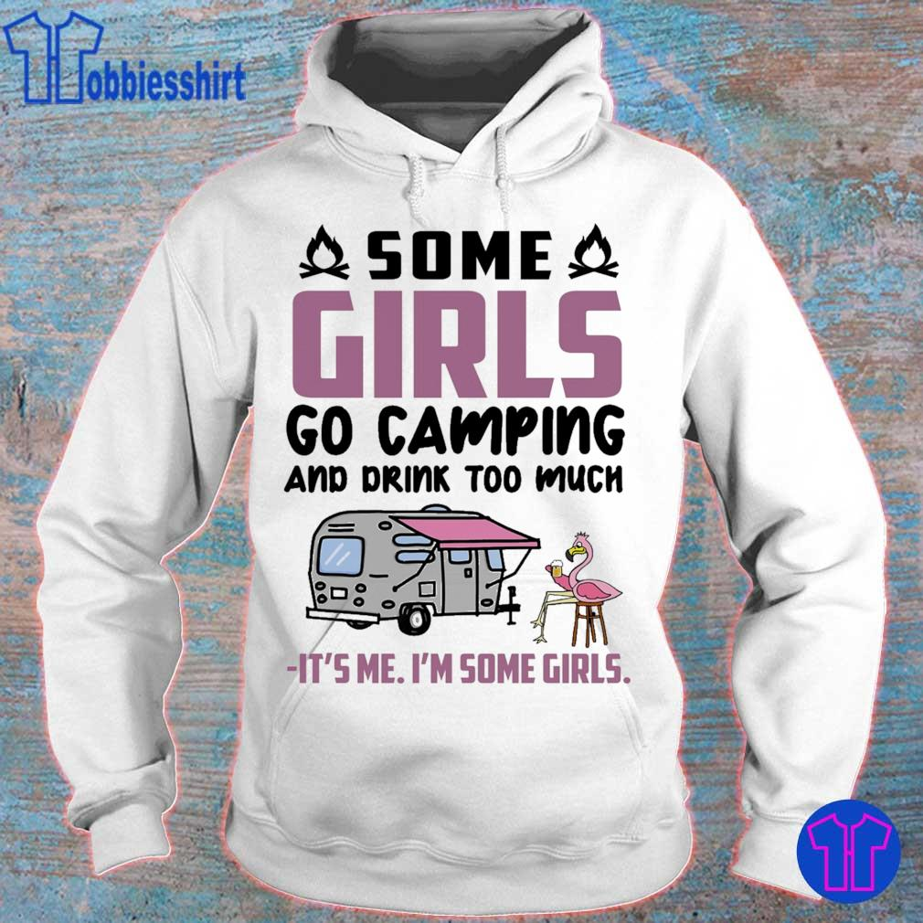 Flamingo some girls go camping and drink too much it's me i'm some girls s hoodie
