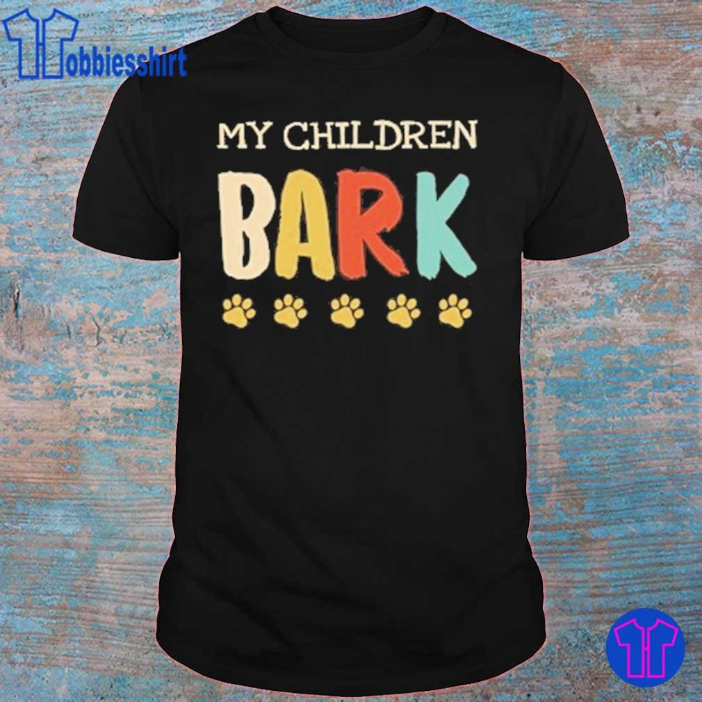 My children bark dog vintage shirt