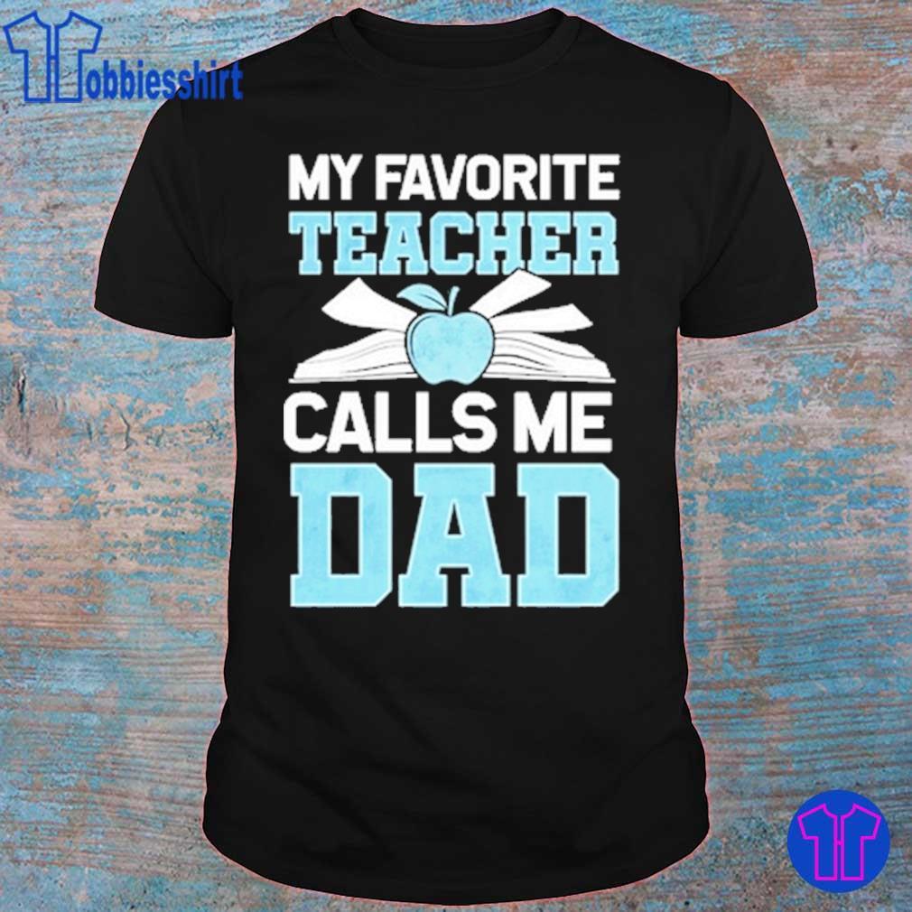 my Favorite Teacher Calls Me Dad shirt