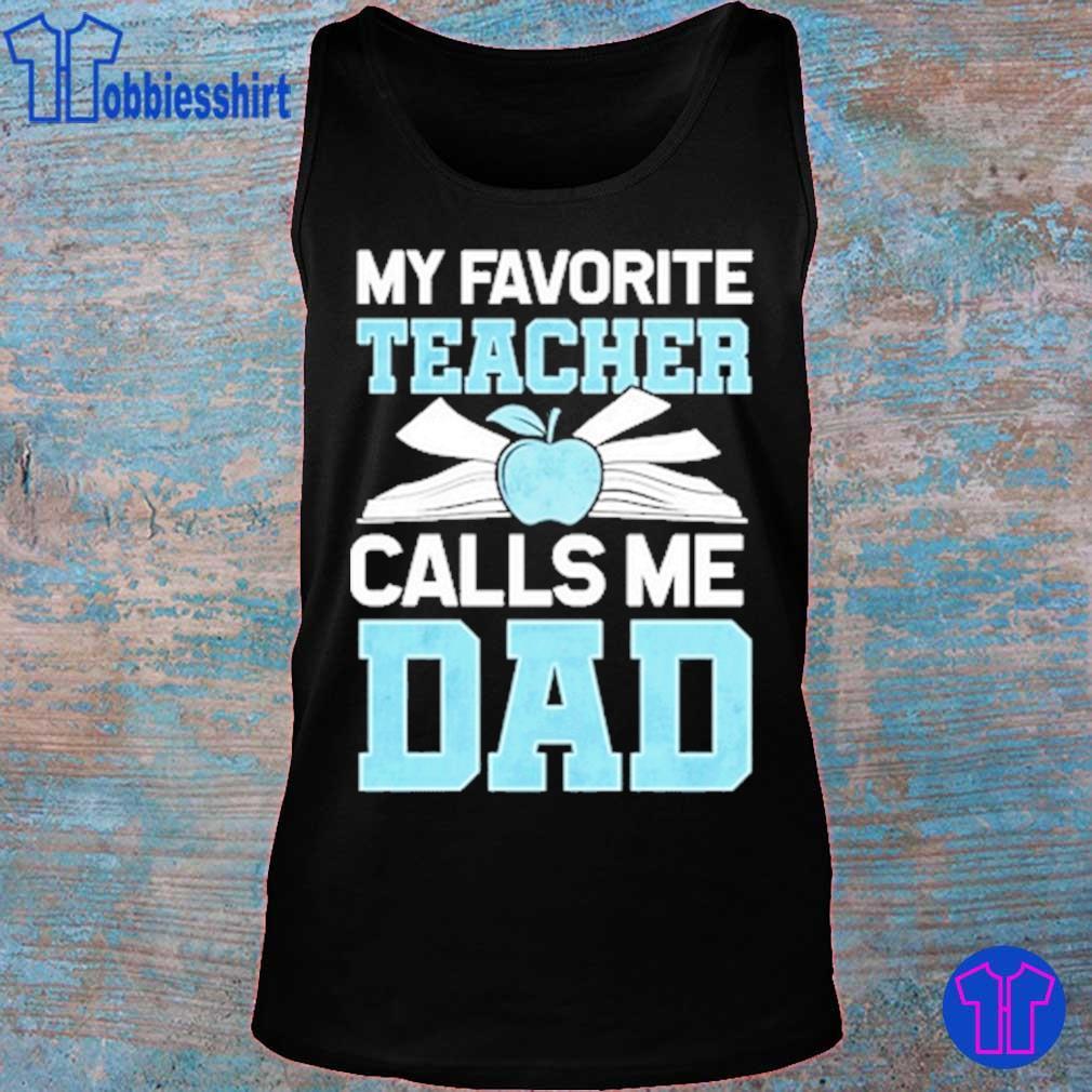 my Favorite Teacher Calls Me Dad s tank top