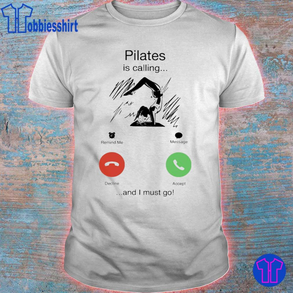 Pilates is calling and i must go shirt