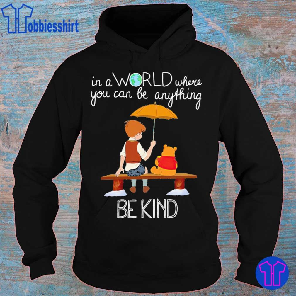 Pooh In a world where you can be anything be kind s hoodie