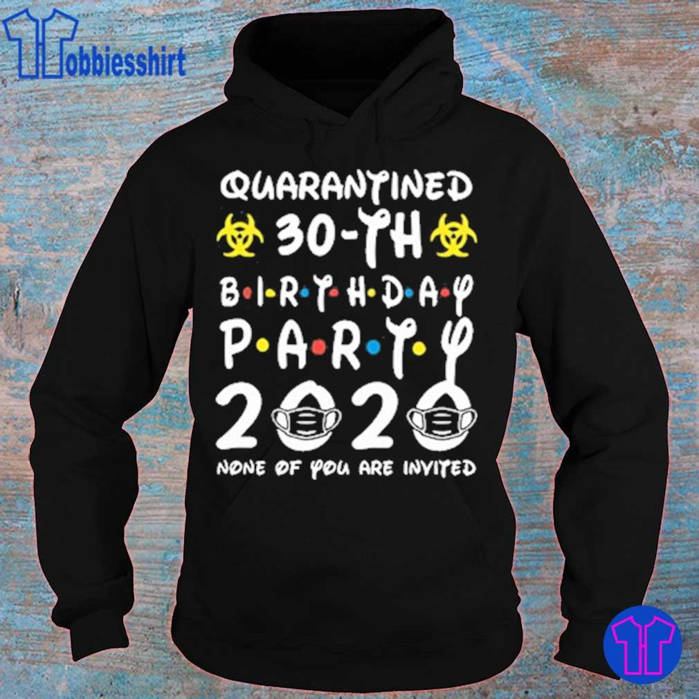 Quarantined 30th birthday Party 2020 None Of you are invited s hoodie