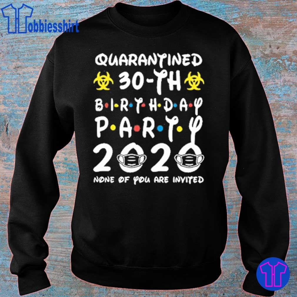 Quarantined 30th birthday Party 2020 None Of you are invited s sweater