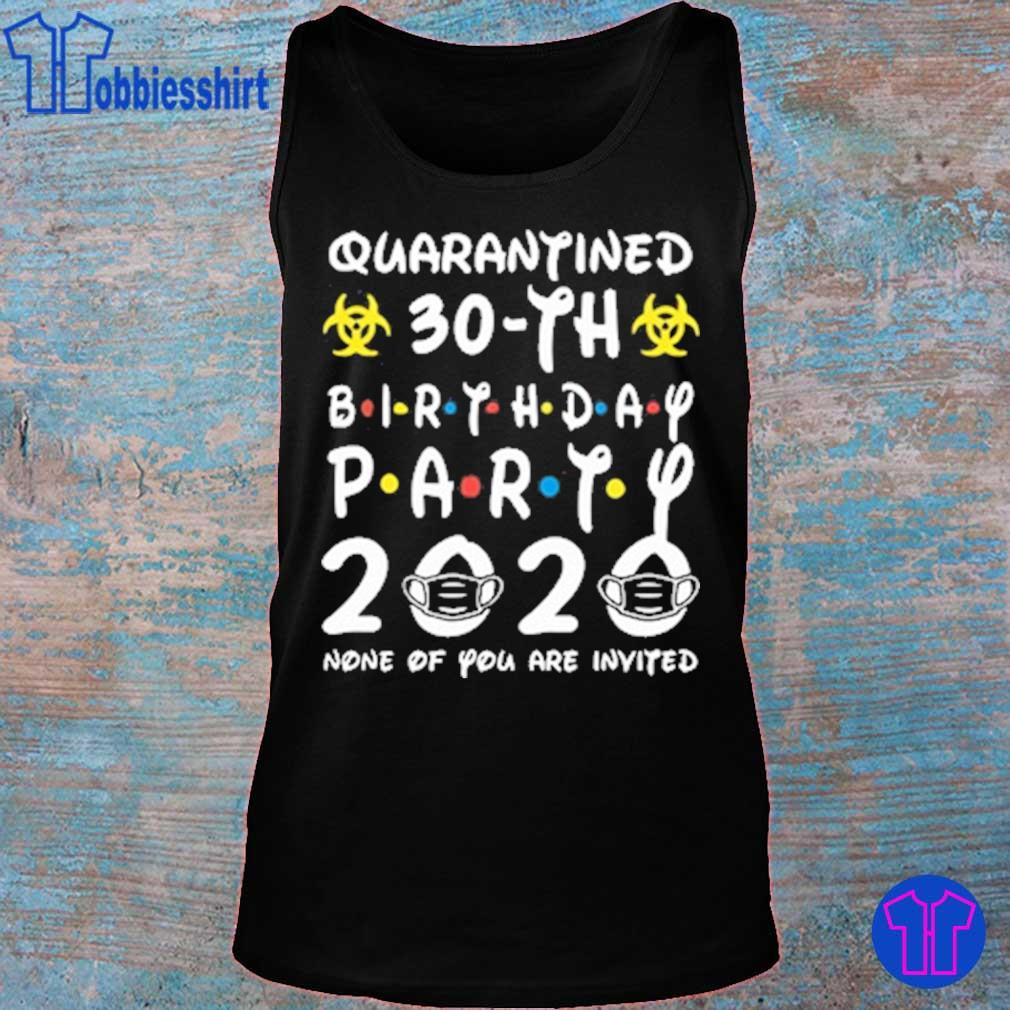 Quarantined 30th birthday Party 2020 None Of you are invited s tank top