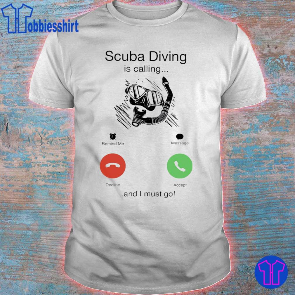 Scuba Diving is calling and i must go shirt