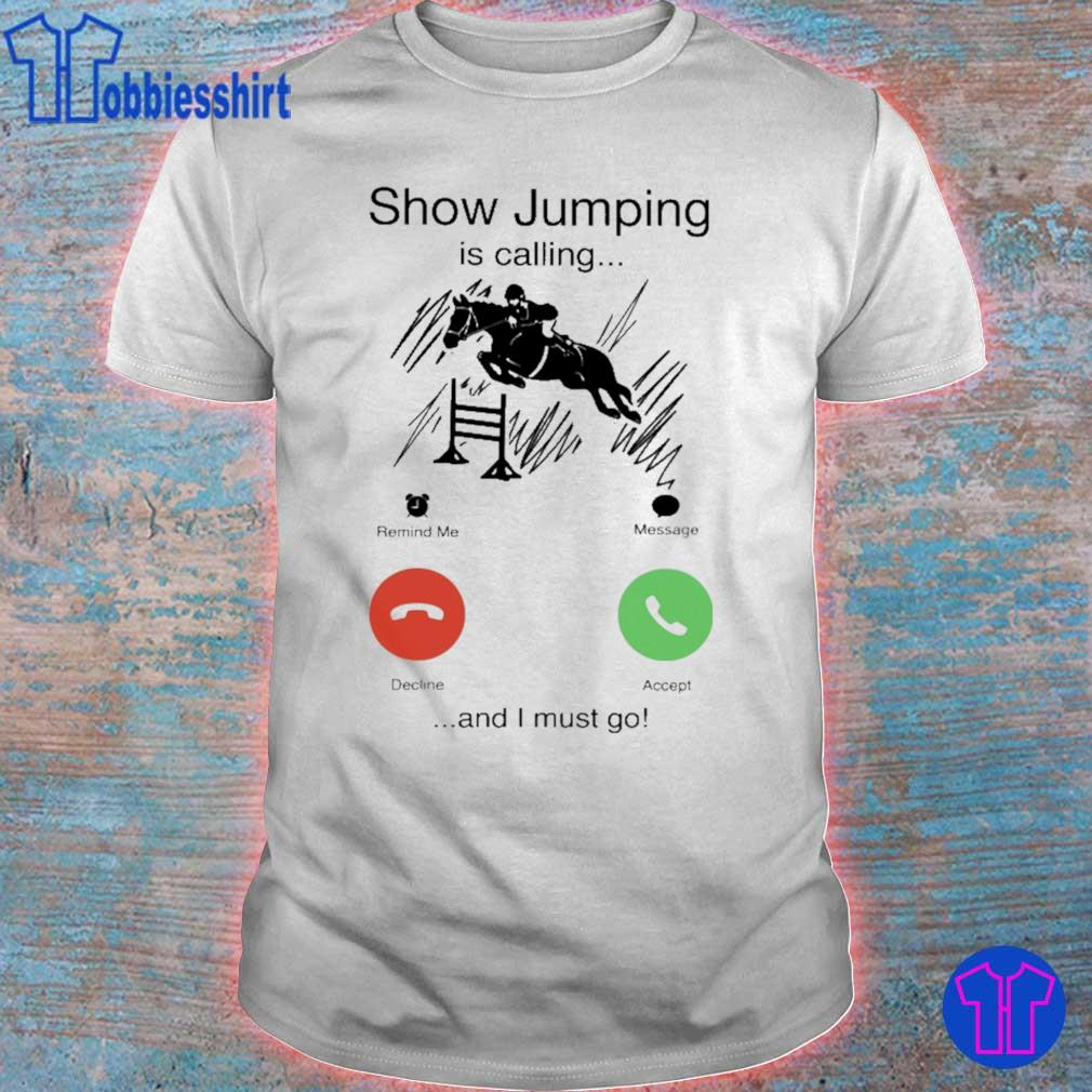 Show Jumping is calling and i must go shirt