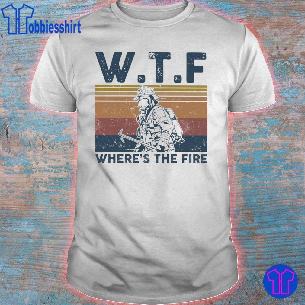 WTF where's the fire vintage shirt
