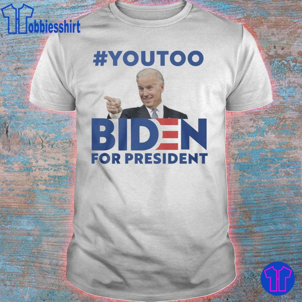 #youtoo Biden For president shirt